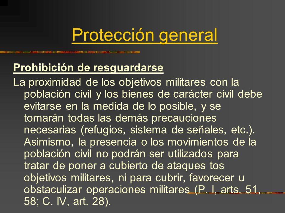Protección general Prohibición de resguardarse La proximidad de los objetivos militares con la población civil y los bienes de carácter civil debe evi