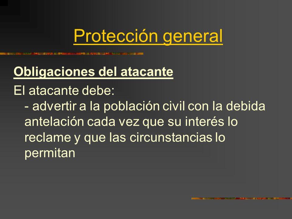 Protección general Obligaciones del atacante El atacante debe: - advertir a la población civil con la debida antelación cada vez que su interés lo rec