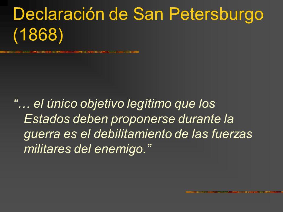 Declaración de San Petersburgo (1868) … el único objetivo legítimo que los Estados deben proponerse durante la guerra es el debilitamiento de las fuer