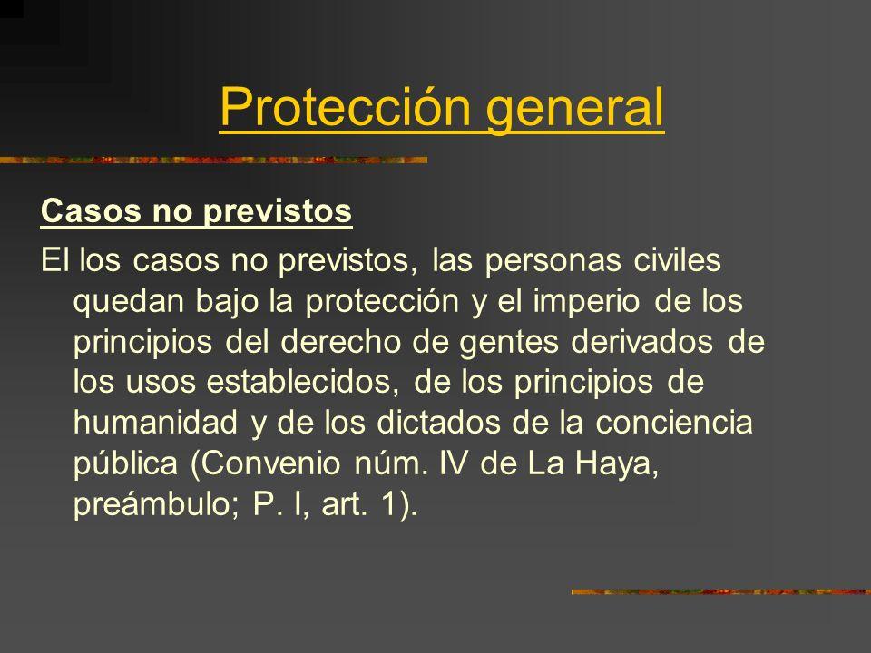 Protección general Casos no previstos El los casos no previstos, las personas civiles quedan bajo la protección y el imperio de los principios del der