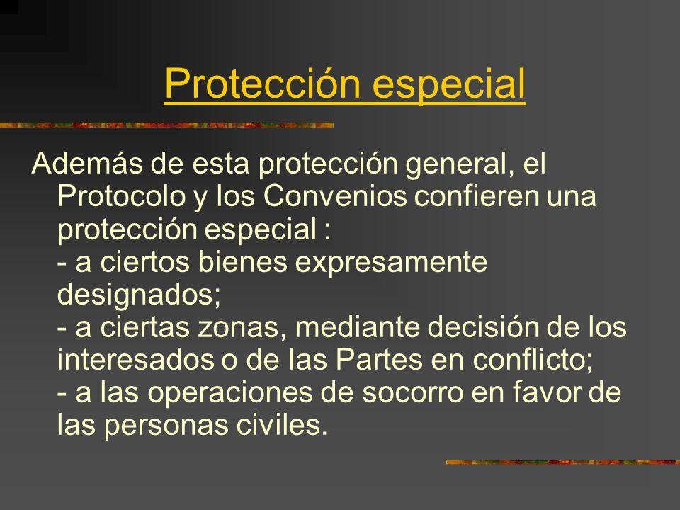Protección especial Además de esta protección general, el Protocolo y los Convenios confieren una protección especial : - a ciertos bienes expresament