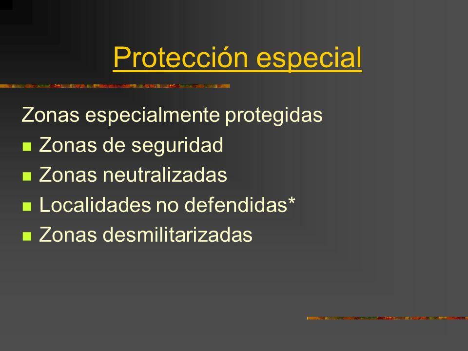 Protección especial Zonas especialmente protegidas Zonas de seguridad Zonas neutralizadas Localidades no defendidas* Zonas desmilitarizadas