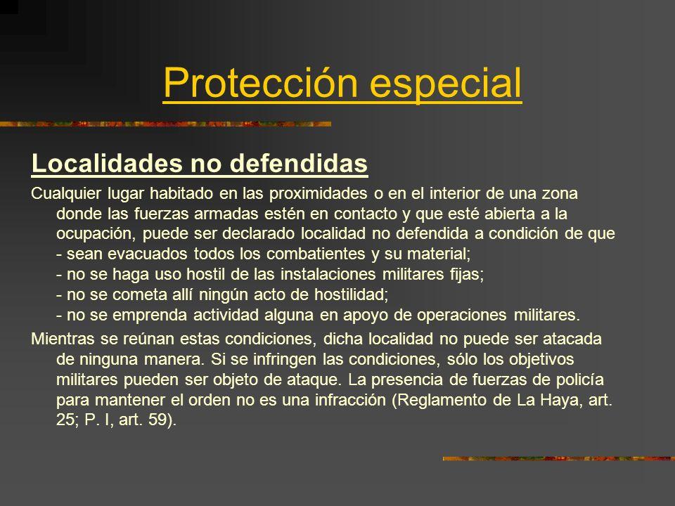 Protección especial Localidades no defendidas Cualquier lugar habitado en las proximidades o en el interior de una zona donde las fuerzas armadas esté