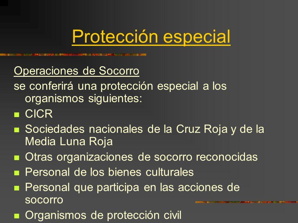 Protección especial Operaciones de Socorro se conferirá una protección especial a los organismos siguientes: CICR Sociedades nacionales de la Cruz Roj