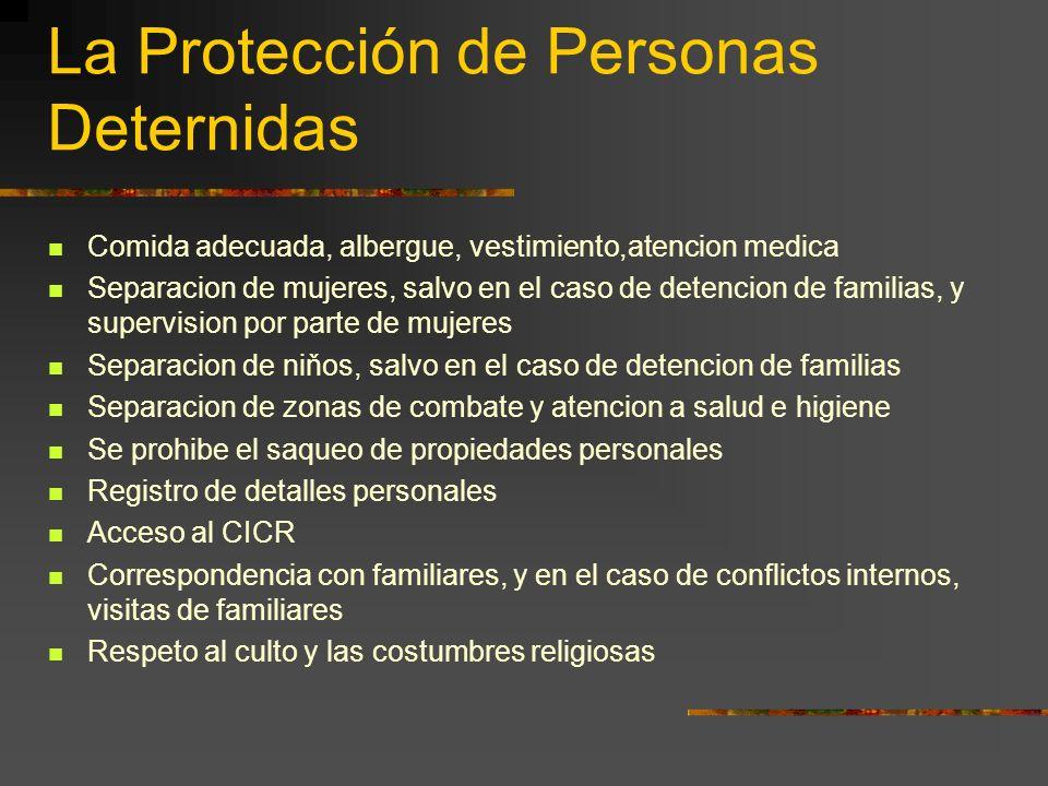 La Protección de Personas Deternidas Comida adecuada, albergue, vestimiento,atencion medica Separacion de mujeres, salvo en el caso de detencion de fa
