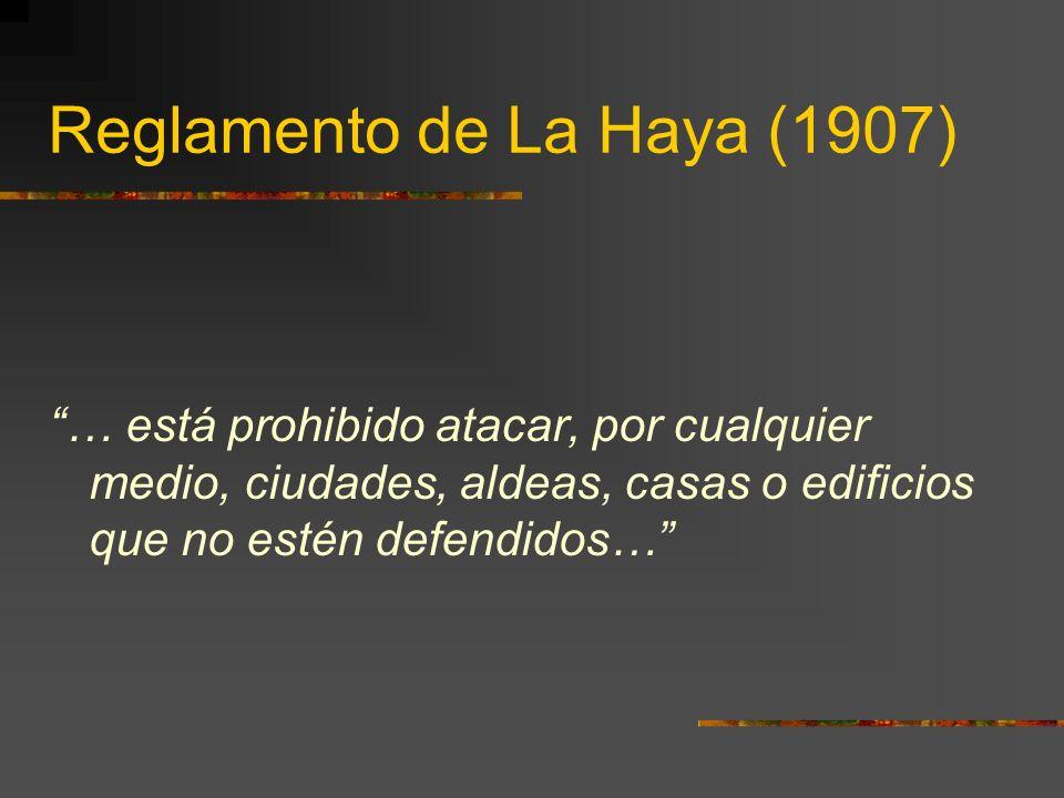 Reglamento de La Haya (1907) … está prohibido atacar, por cualquier medio, ciudades, aldeas, casas o edificios que no estén defendidos…