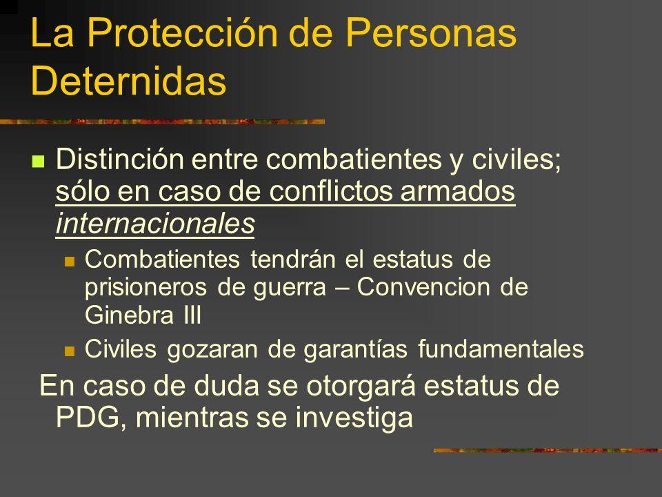 La Protección de Personas Deternidas Distinción entre combatientes y civiles; sólo en caso de conflictos armados internacionales Combatientes tendrán