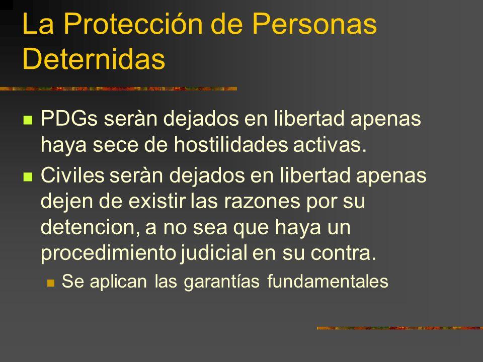 La Protección de Personas Deternidas PDGs seràn dejados en libertad apenas haya sece de hostilidades activas. Civiles seràn dejados en libertad apenas