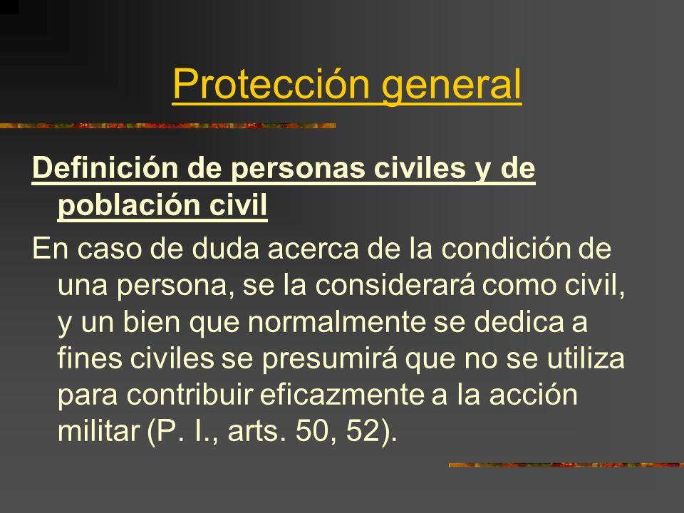 Protección general Definición de personas civiles y de población civil En caso de duda acerca de la condición de una persona, se la considerará como c