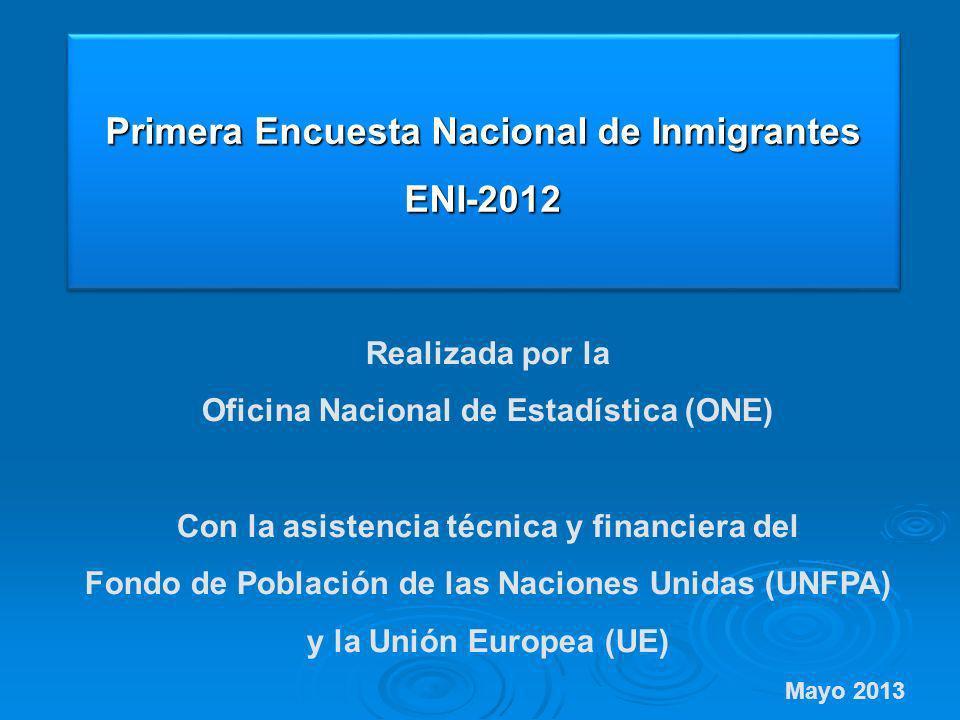 Primera Encuesta Nacional de Inmigrantes ENI-2012 Realizada por la Oficina Nacional de Estadística (ONE) Con la asistencia técnica y financiera del Fo