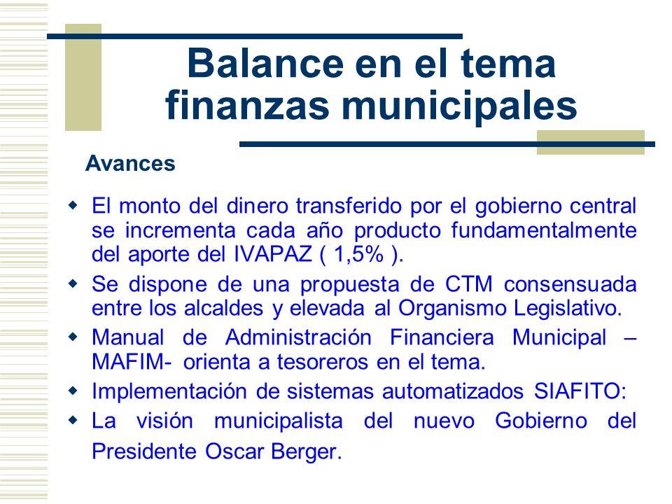 Balance en el tema finanzas municipales El monto del dinero transferido por el gobierno central se incrementa cada año producto fundamentalmente del a