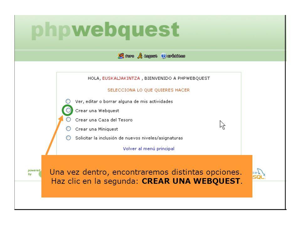 Una vez dentro, encontraremos distintas opciones. Haz click en la segunda: CREAR UNA WEBQUEST. Una vez dentro, encontraremos distintas opciones. Haz c