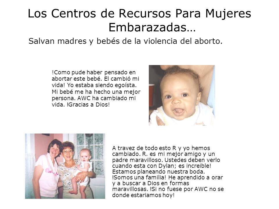 Los Centros de Recursos Para Mujeres Embarazadas… Salvan madres y bebés de la violencia del aborto. A travez de todo esto R y yo hemos cambiado. R. es