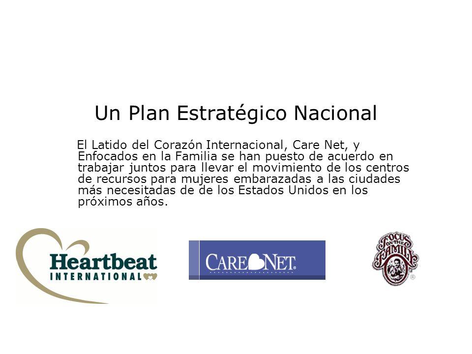Un Plan Estratégico Nacional El Latido del Corazón Internacional, Care Net, y Enfocados en la Familia se han puesto de acuerdo en trabajar juntos para