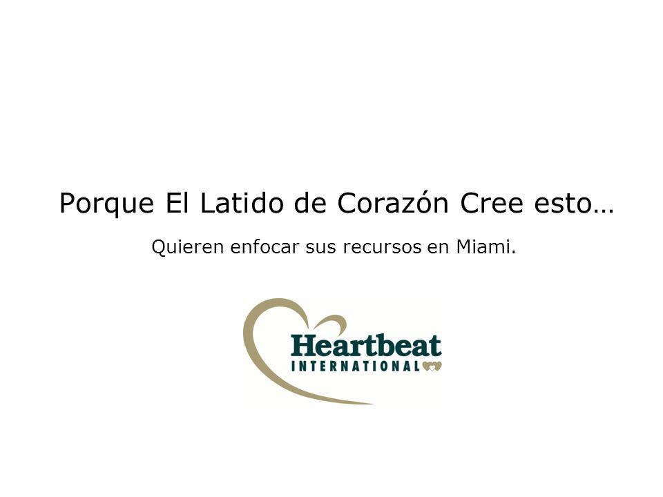 Porque El Latido de Corazón Cree esto… Quieren enfocar sus recursos en Miami.
