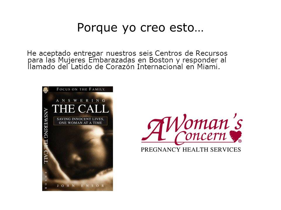 Porque yo creo esto… He aceptado entregar nuestros seis Centros de Recursos para las Mujeres Embarazadas en Boston y responder al llamado del Latido d