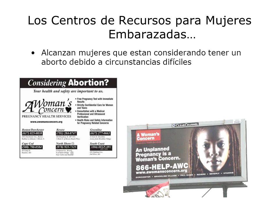 Los Centros de Recursos para Mujeres Embarazadas… Alcanzan mujeres que estan considerando tener un aborto debido a circunstancias difíciles