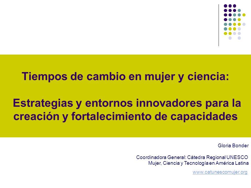 Tiempos de cambio en mujer y ciencia: Estrategias y entornos innovadores para la creación y fortalecimiento de capacidades Gloria Bonder Coordinadora
