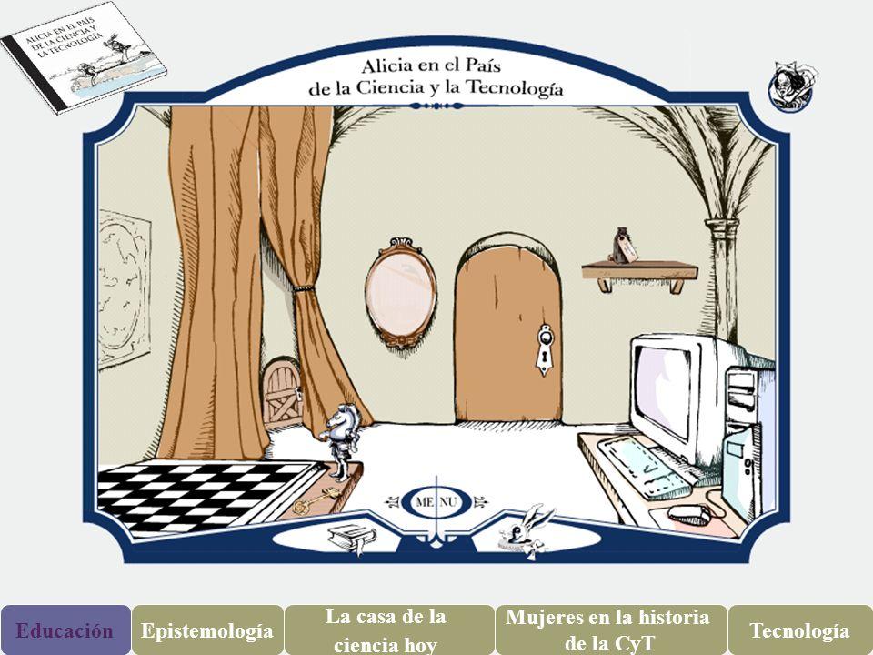 EducaciónEpistemología La casa de la ciencia hoy Mujeres en la historia de la CyT Tecnología
