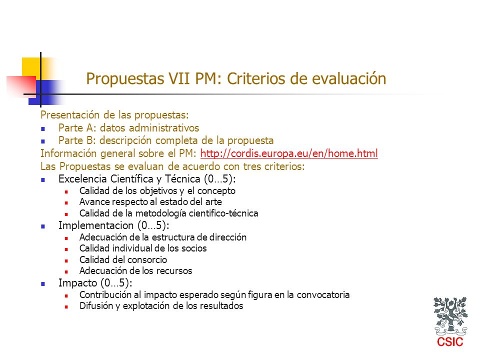 Presentación de las propuestas: Parte A: datos administrativos Parte B: descripción completa de la propuesta Información general sobre el PM: http://c