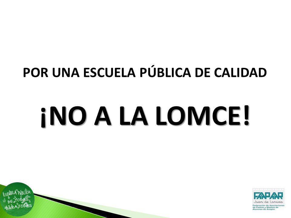 POR UNA ESCUELA PÚBLICA DE CALIDAD ¡NO A LA LOMCE!