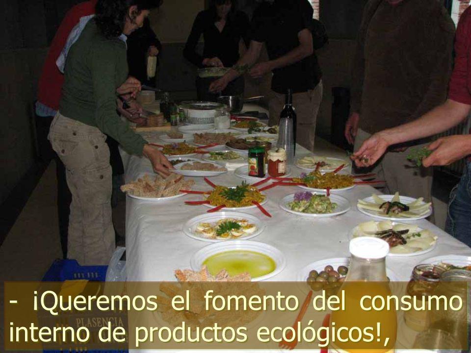 - ¡Queremos el fomento del consumo interno de productos ecológicos!,