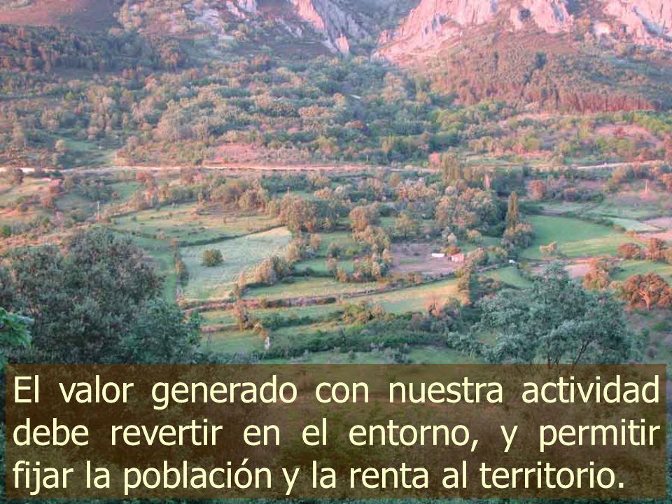 El valor generado con nuestra actividad debe revertir en el entorno, y permitir fijar la población y la renta al territorio.