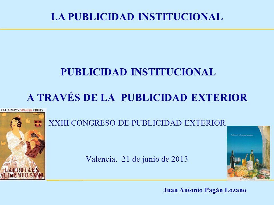 Juan Antonio Pagán Lozano LA PUBLICIDAD INSTITUCIONAL LA PUBLICIDAD COMERCIAL EN LA ADMINISTRACIÓN GENERAL DEL ESTADO Total de la inversión en 2.006……………….103,4 millones de euros Total de la inversión en 2.010……………….139,4,, Total de la inversión en 2.012……………….73,8 4,, Principales campañas: -Tesoro Público -Turismo y Paradores -Loterías -Renfe