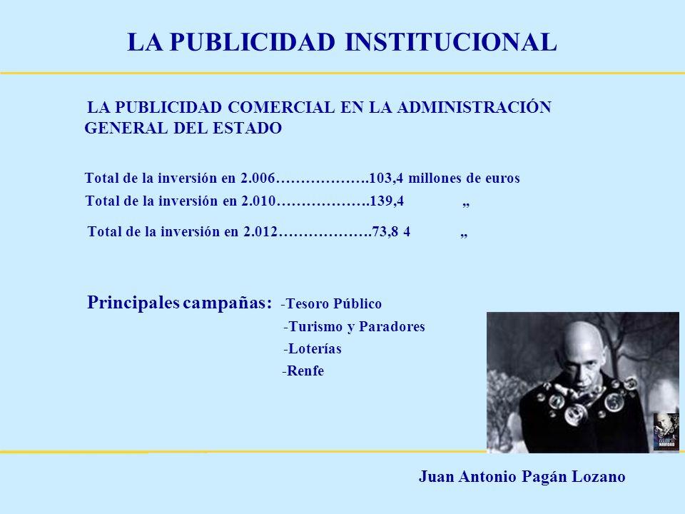 Juan Antonio Pagán Lozano LA PUBLICIDAD INSTITUCIONAL LA PUBLICIDAD COMERCIAL EN LA ADMINISTRACIÓN GENERAL DEL ESTADO Total de la inversión en 2.006……