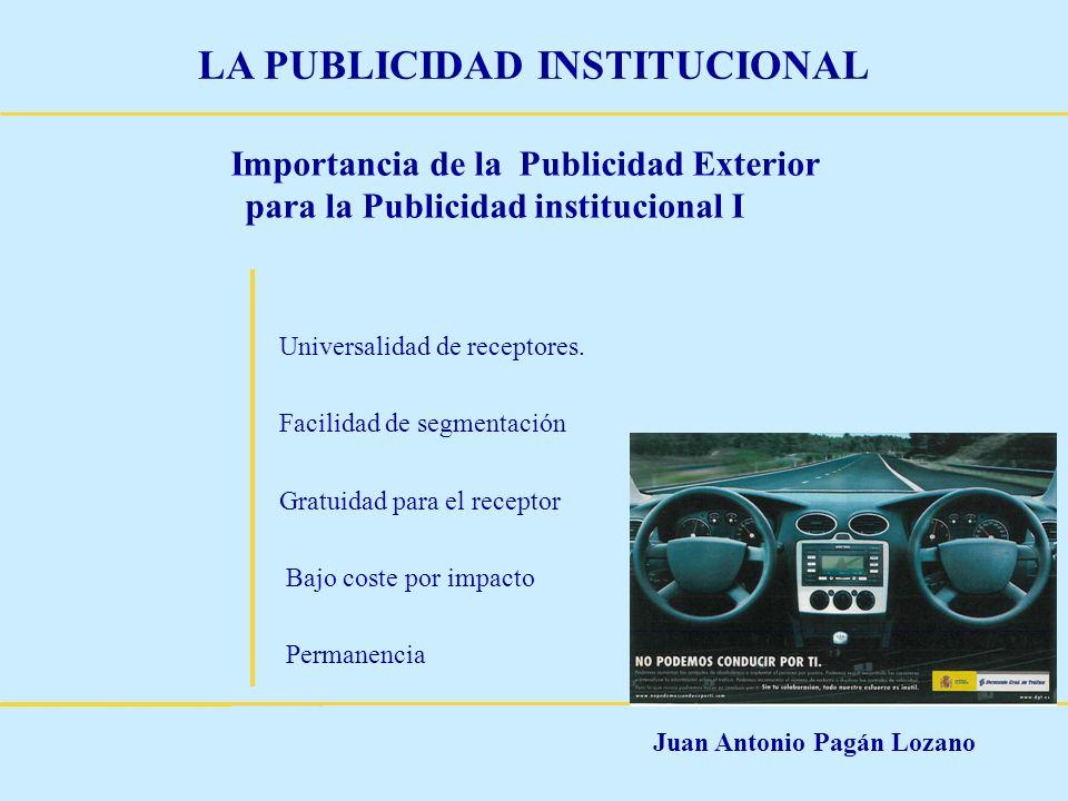 Juan Antonio Pagán Lozano LA PUBLICIDAD INSTITUCIONAL Importancia de la Publicidad Exterior para la Publicidad institucional I Universalidad de recept