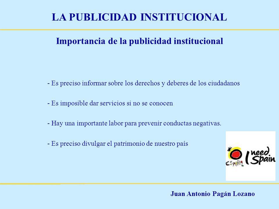 Juan Antonio Pagán Lozano LA PUBLICIDAD INSTITUCIONAL Importancia de la publicidad institucional - Es preciso informar sobre los derechos y deberes de
