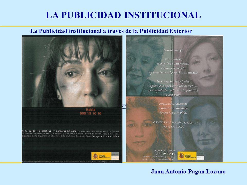 Juan Antonio Pagán Lozano LA PUBLICIDAD INSTITUCIONAL La Publicidad institucional a través de la Publicidad Exterior EJEMPLOS