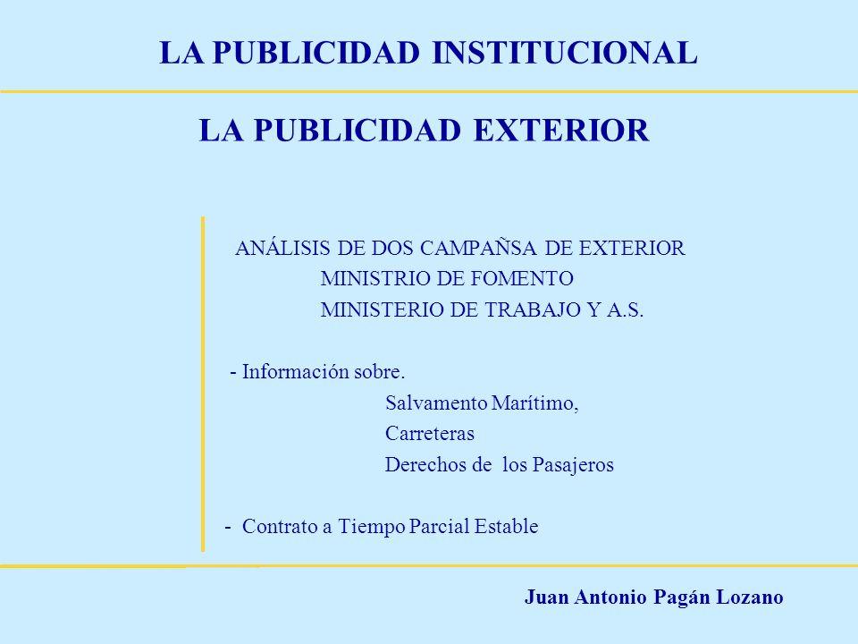 Juan Antonio Pagán Lozano LA PUBLICIDAD INSTITUCIONAL LA PUBLICIDAD EXTERIOR ANÁLISIS DE DOS CAMPAÑSA DE EXTERIOR MINISTRIO DE FOMENTO MINISTERIO DE T