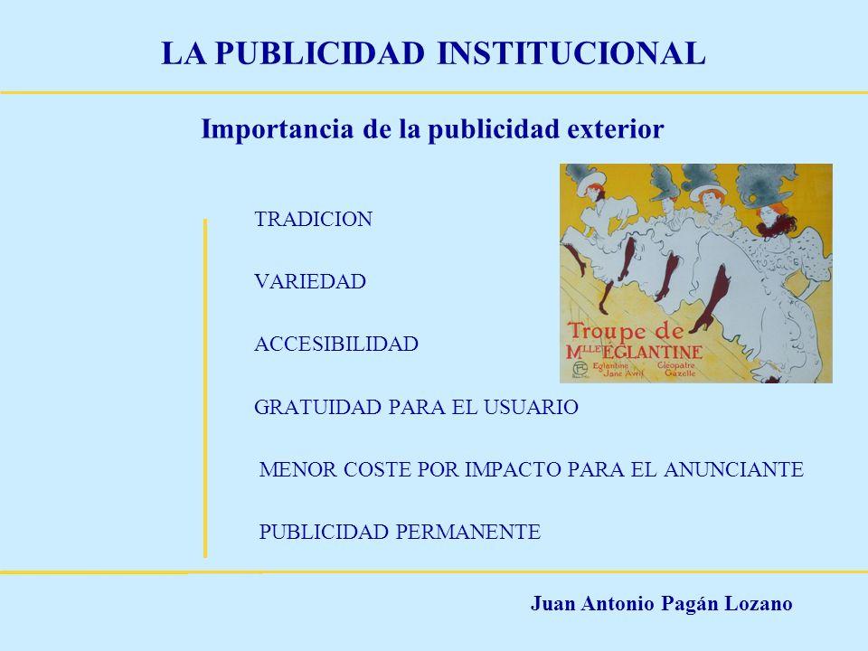 Juan Antonio Pagán Lozano LA PUBLICIDAD INSTITUCIONAL Importancia de la publicidad exterior TRADICION VARIEDAD ACCESIBILIDAD GRATUIDAD PARA EL USUARIO