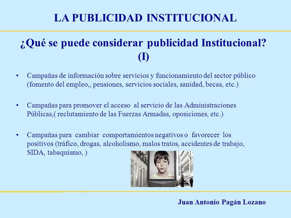 Juan Antonio Pagán Lozano LA PUBLICIDAD INSTITUCIONAL ¿Qué se puede considerar publicidad Institucional? (I) Campañas de información sobre servicios y