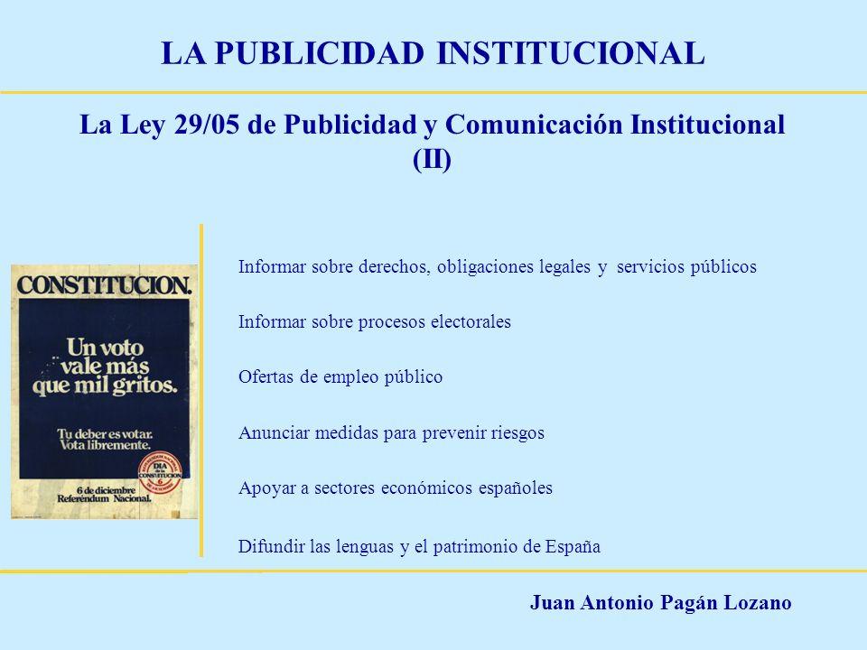 Juan Antonio Pagán Lozano LA PUBLICIDAD INSTITUCIONAL La Ley 29/05 de Publicidad y Comunicación Institucional (II) Informar sobre derechos, obligacion