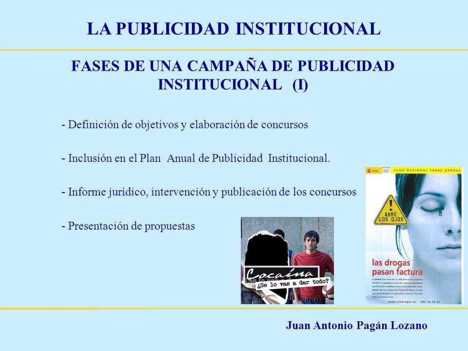 Juan Antonio Pagán Lozano LA PUBLICIDAD INSTITUCIONAL FASES DE UNA CAMPAÑA DE PUBLICIDAD INSTITUCIONAL (II) - Selección de creatividad y de plan de medios - Elaboración de la campaña - Pre – test - Divulgación de la campaña - post - test