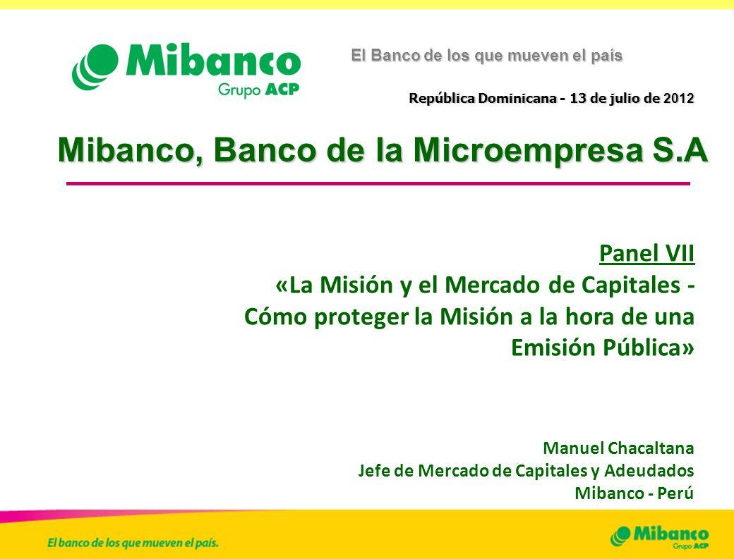 1 1 El Banco Peruano Líder de la Microempresa El Banco de los que mueven el país República Dominicana - 13 de julio de 2012 Mibanco, Banco de la Micro