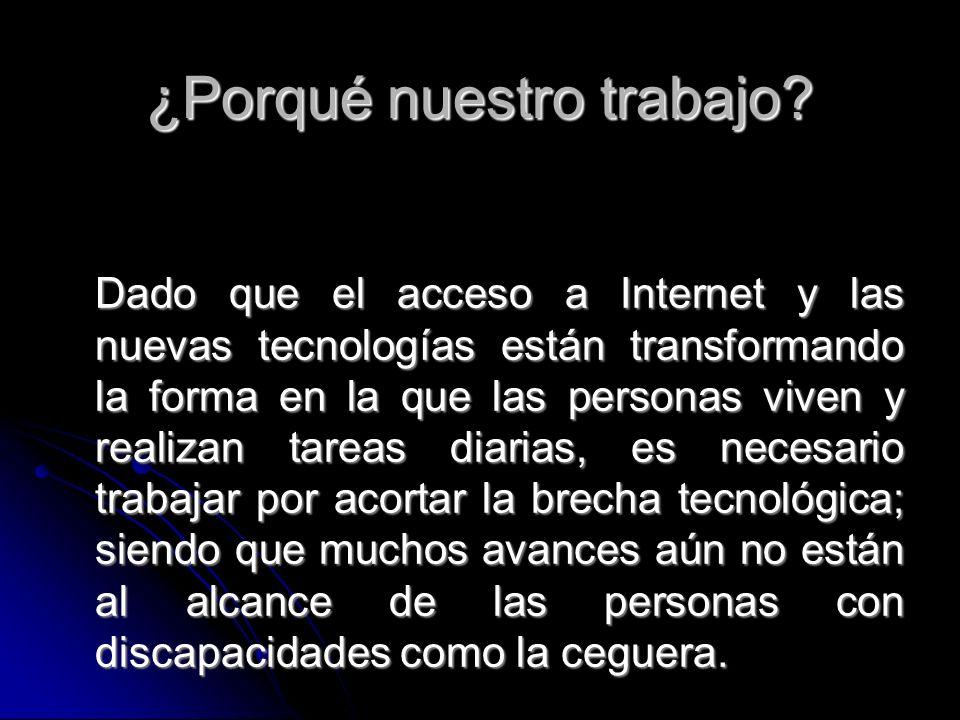 ¿Porqué nuestro trabajo? Dado que el acceso a Internet y las nuevas tecnologías están transformando la forma en la que las personas viven y realizan t