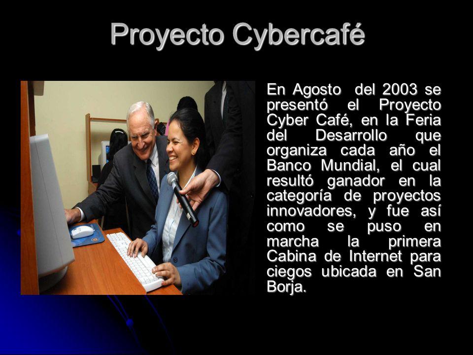 Proyecto Cybercafé En Agosto del 2003 se presentó el Proyecto Cyber Café, en la Feria del Desarrollo que organiza cada año el Banco Mundial, el cual r
