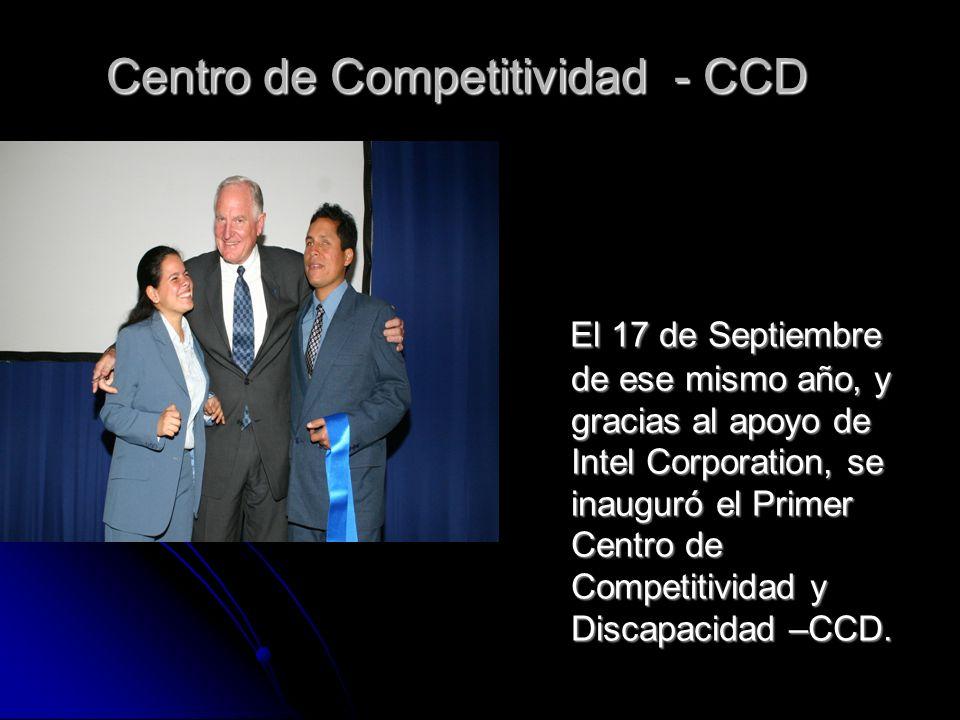 El 17 de Septiembre de ese mismo año, y gracias al apoyo de Intel Corporation, se inauguró el Primer Centro de Competitividad y Discapacidad –CCD. El