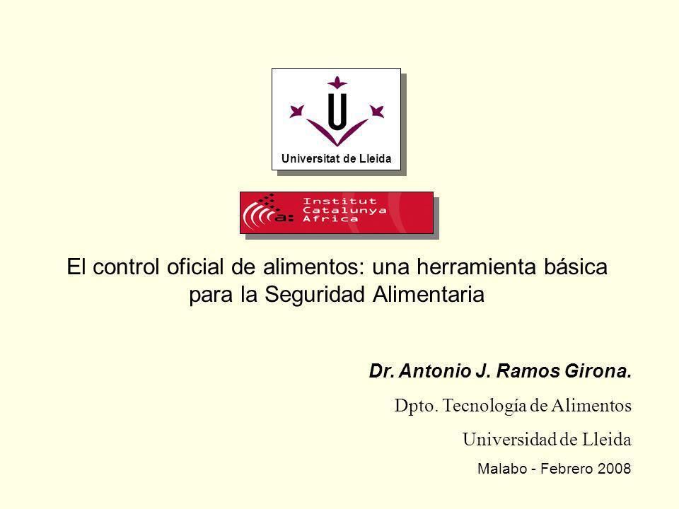 Dr. Antonio J. Ramos Girona. Dpto. Tecnología de Alimentos Universidad de Lleida Malabo - Febrero 2008 El control oficial de alimentos: una herramient