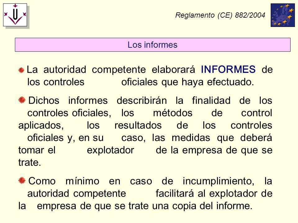 Reglamento (CE) 882/2004 La autoridad competente elaborará INFORMES de los controles oficiales que haya efectuado. Dichos informes describirán la fina