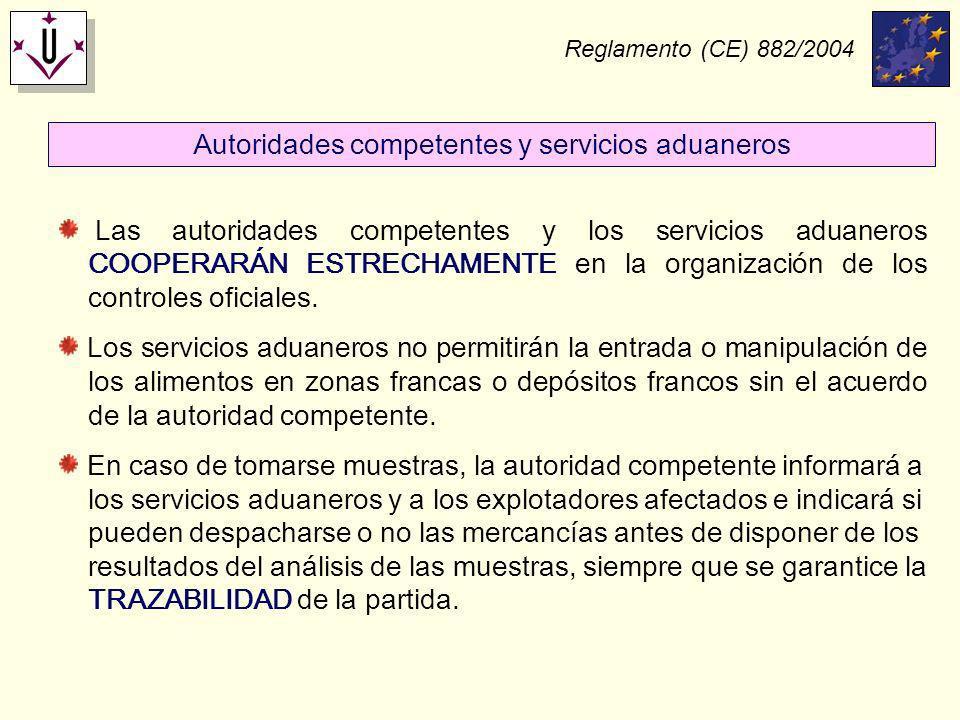 Reglamento (CE) 882/2004 Autoridades competentes y servicios aduaneros Las autoridades competentes y los servicios aduaneros COOPERARÁN ESTRECHAMENTE