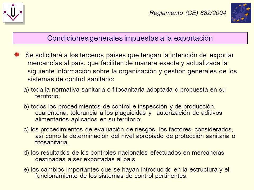 Reglamento (CE) 882/2004 Condiciones generales impuestas a la exportación Se solicitará a los terceros países que tengan la intención de exportar merc