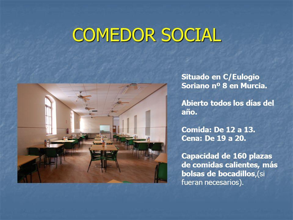 COMEDOR SOCIAL Situado en C/Eulogio Soriano nº 8 en Murcia. Abierto todos los días del año. Comida: De 12 a 13. Cena: De 19 a 20. Capacidad de 160 pla