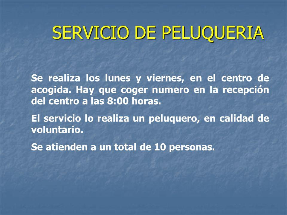 SERVICIO DE PELUQUERIA Se realiza los lunes y viernes, en el centro de acogida. Hay que coger numero en la recepción del centro a las 8:00 horas. El s