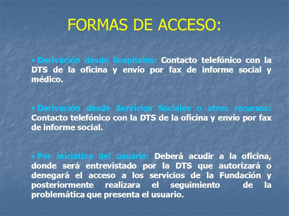 FORMAS DE ACCESO: Derivación desde hospitales: Contacto telefónico con la DTS de la oficina y envío por fax de informe social y médico. Derivación des