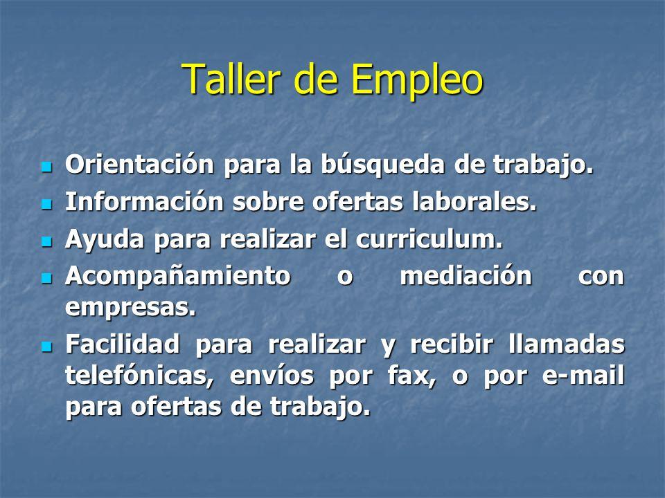 Taller de Empleo Orientación para la búsqueda de trabajo. Orientación para la búsqueda de trabajo. Información sobre ofertas laborales. Información so