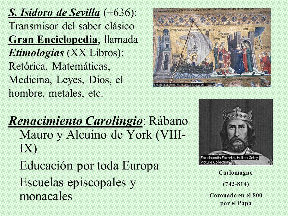 Renacimiento Carolingio: Rábano Mauro y Alcuino de York (VIII- IX) Educación por toda Europa Escuelas episcopales y monacales S.